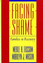 Facing Shame : Families in Recovery - Merle A. Fossum