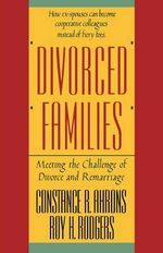 Divorced Families : Meeting the Challenge of Divorce and Remarriage - Constance R. Ahrons