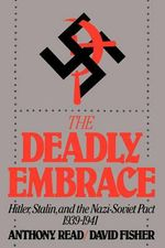 The Deadly Embrace : Hitler, Stalin and the Nazi-Soviet Pact, 1939-1941 - Anthony Read
