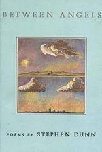 Between Angels : Poems - Stephen Dunn