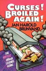 Curses! Broiled Again! : The Hottest Urban Legends Going - Jan Harold Brunvand