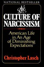 The Culture of Narcissism : American Life in an Age of Diminishing Expectations - Christopher Lasch