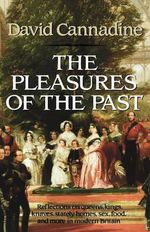 The Pleasures of the Past :  Reflections in Modern British History - David Cannadine