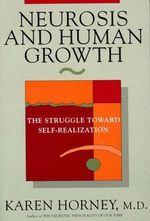 Neurosis and Human Growth : The Struggle Toward Self-realization - Karen Horney