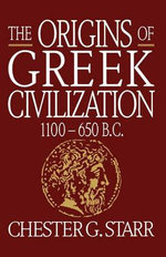 The Origins of Greek Civilization : 1100-650 B.C. - Chester G. Starr