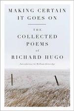 Making Certain it Goes on : The Collected Poems of Richard Hugo - Richard Hugo
