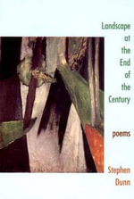 Landscape at the End of the Century : Poems - Stephen Dunn