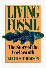 Living Fossil : The Story of the Coelacanth - Keith Stewart Thomson
