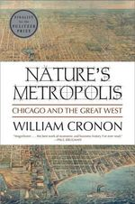 Nature's Metropolis : Chicago and the Great West - William Cronon