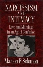 Narcissism and Intimacy : Love and Marriage in an Age of Confusion - Marion F. Solomon