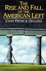 The Rise and Fall of the American Left - John Patrick Diggins