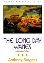 The Long Day Wanes : A Malayan Trilogy - Anthony Burgess