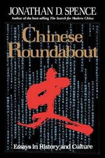 Chinese Roundabout : Essays in History and Culture - Jonathan D. Spence