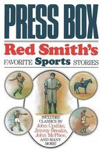 Press Box : Red Smith's Favorite Sports Stories - Red Smith