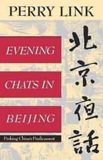Evening Chats in Beijing : Probing China's Predicament - Perry Link