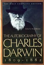 The Autobiography of Charles Darwin : 1809-1882 - Charles Darwin