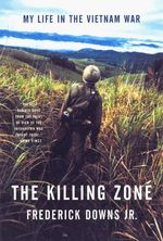 The Killing Zone : My Life in the Vietnam War - Frederick Downs, Jr.