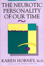 The Neurotic Personality of Our Time : The Struggle Toward Self-realization - Karen Horney