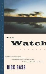 The Watch : Four Generations of Hunting and the Hill Country - Rick Bass
