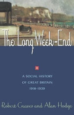 The Long Week-End : A Social History of Great Britain 1918-1939 - Robert R. Graves