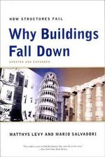 Why Buildings Fall Down : How Structures Fail - Matthys Levy