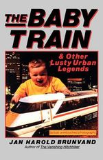 The Baby Train and Other Lusty Urban Legends : And Other Lusty Urban Legends - Jan Harold Brunvand