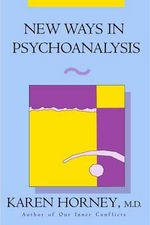 New Ways in Psychoanalysis - Karen Horney