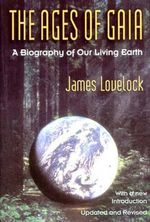 The Ages of Gaia - A Biography of Our Living Earth Rev (Paper) :  A Biography of Our Living Earth - J LOVELOCK