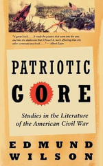 Patriotic Gore :  Studies in the Literature of the American Civil War - Edmund Wilson
