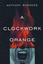 A Clockwork Orange - Anthony Burgess