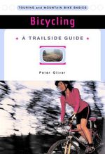 Bicycling : Touring and Mountain Bike Basics - P. Oliver
