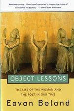 Object Lessons : The Life of the Woman and the Poet in Our Time - Eavan Boland