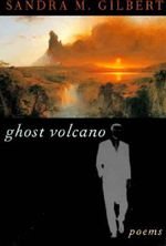 Ghost Volcano : Poems - Sandra M. Gilbert
