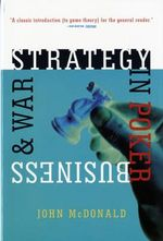 Strategy in Poker, Business and War - John Mcdonald