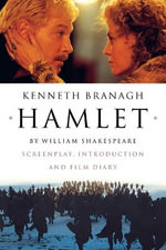 Hamlet : Screenplay, Introduction and Film Diary - Kenneth Branagh