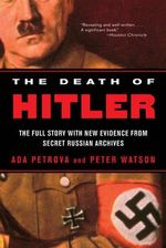 The Death of Hitler : The Full Story with New Evidence from Secret Russian Archives - Ada Petrova