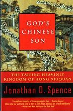 God's Chinese Son : The Taiping Heavenly Kingdom of Hong Xiuquan - Jonathan D. Spence