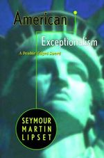 American Exceptionalism : A Double-edged Sword - Seymour Martin Lipset