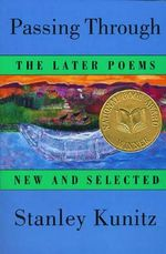 Passing Through : The Later Poems - New and Selected - Stanley Kunitz