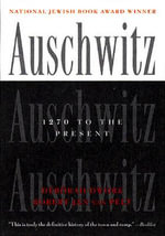 Auschwitz : 1270 to the Present - Deborah Dwork