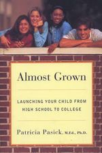 Almost Grown : Launching Your Child from High School to College - Patrick Pasick