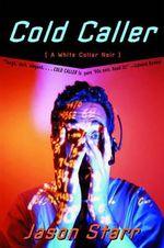 Cold Caller : A White Collar Noir - Jason Starr