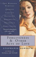 Forgiveness and Other Acts of Love - Stephanie Dowrick