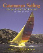 Catamaran Sailing : From Start to Finish - Phil Berman