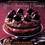 New Chocolate Classics : Over 100 of Your Favorite Recipes Now Irresistibly in Chocolate - Diana Dalsass