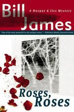 Roses, Roses : A Harpur & Iles Mystery - Bill James