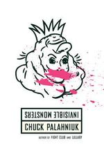 Invisible Monsters : A Novel - Chuck Palahniuk