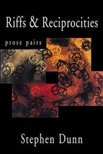 Riffs and Reciprocities : Prose Pairs - Stephen Dunn