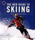 The New Guide to Skiing : A Step-by-step Guide in Color - Martin Heckelman