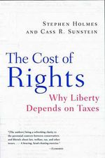 The Cost of Rights : Why Liberty Depends on Taxes - Stephen Holmes